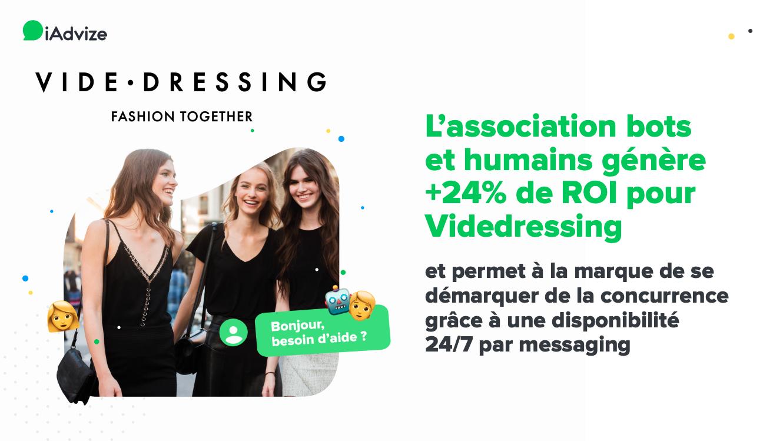 Etude de cas Videdressing & iAdvize : L'association bots et humains génère +24% de ROI pour Videdressing et permet à la marque de se démarquer de la concurrence grâce à une disponibilité 24/7 par messaging