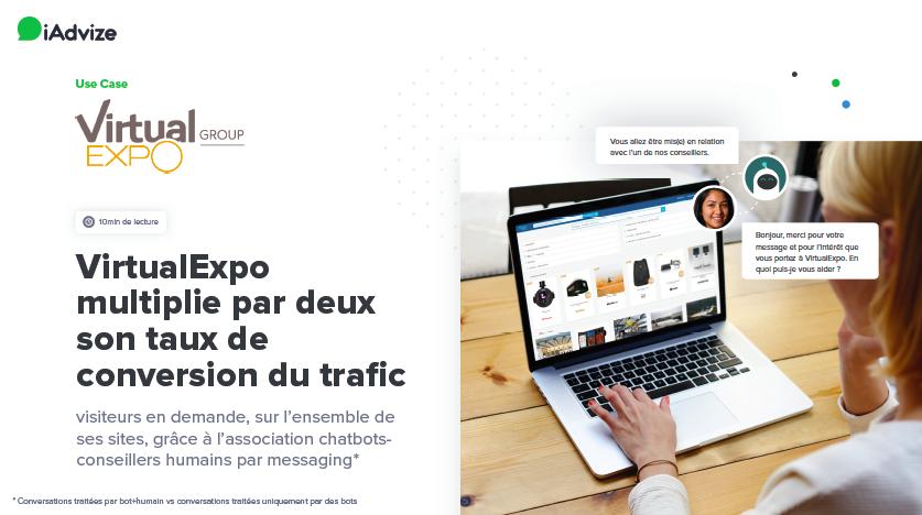 Etude de cas VirtualExpo & iAdvize : VirtualExpo multiplie par deux son taux de conversion du trafic visiteurs en demande, sur l'ensemble de ses sites, grâce à l'association chatbots-conseillers humains par messaging